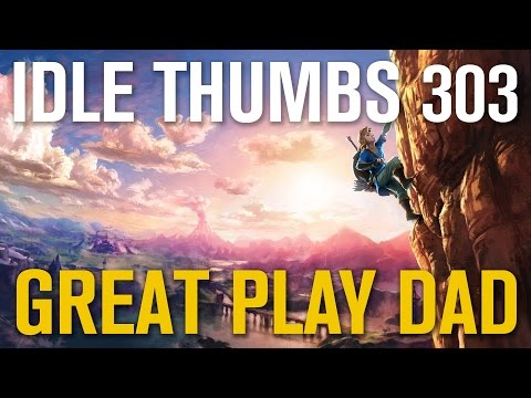 Idle Thumbs 303: Great Play Dad