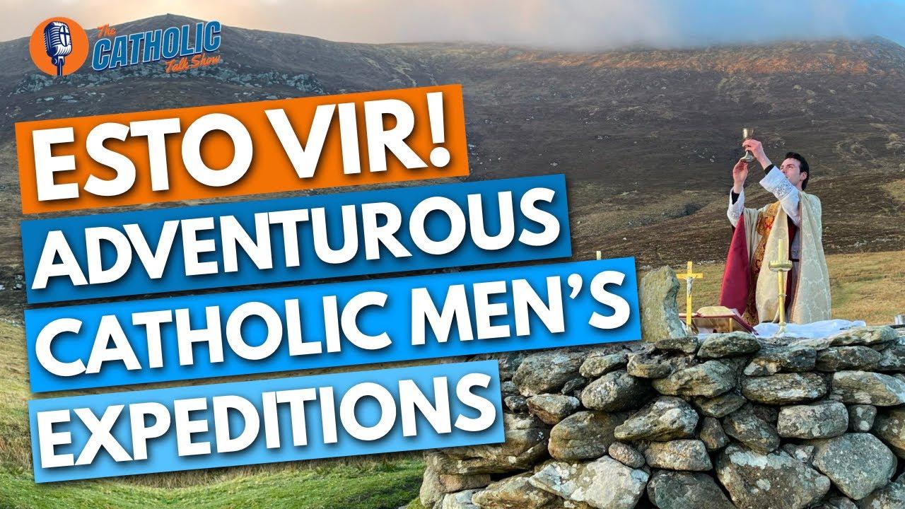 Esto Vir Expeditions | Catholic Men's Outdoor Adventures