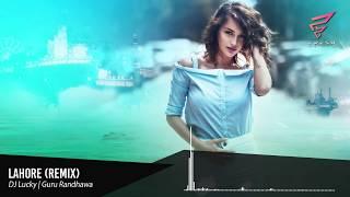 Lahore (Remix) -  DJ Lucky | Guru Randhawa