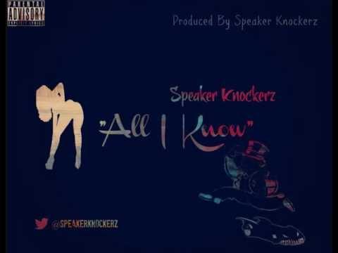 Speaker Knockerz - All I Know (Prod. Speaker Knockerz)