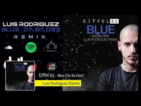 Eiffel 65  Blue  Da Ba Dee Luis Rodriguez Remix