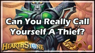 [Hearthstone] Can You Really Call Yourself A Thief?