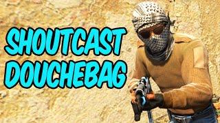 Shoutcast Douchebag - CS:GO