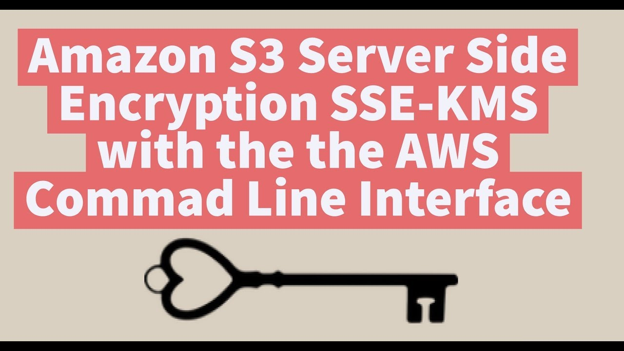 Amazon S3 Server Side Encryption SSE-KMS with the the AWS Commad Line  Interface