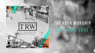 "The Rock Worship - ""Love Love Love"""