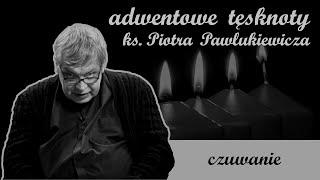 Czuwanie | Adwentowe tęsknoty ks. Piotra Pawlukiewicza