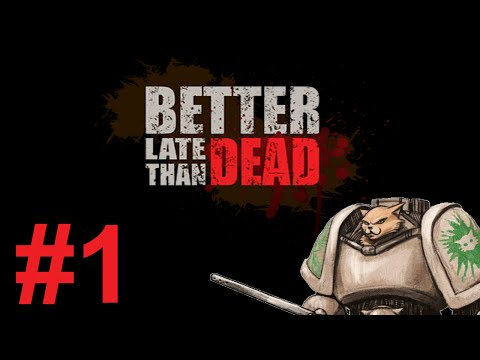 Better Late Than Dead Gameplay / Let's Play - First Impressions! - Part 1