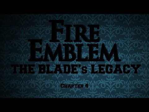 Let's Play Fire Emblem: The Blade's Legacy (Chapter 4)
