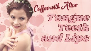 Tongue, Teeth, and Lips- Coffee with Alice