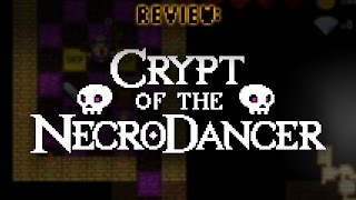 Review: Crypt of the NecroDancer (Video Game Video Review)