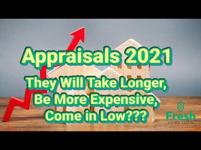 Appraisals 2021 They Will Take Longer, Be More Expensive, Come in Low???