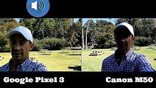 Google Pixel 3 vs Canon M50 Camera (Video, Photos & Mic Comparison)
