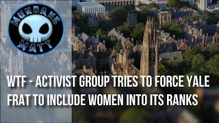 [News] WTF - Activist group tries to force Yale Frat to include women into its ranks