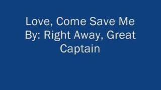 Watch Right Away Great Captain Love Come Save Me video