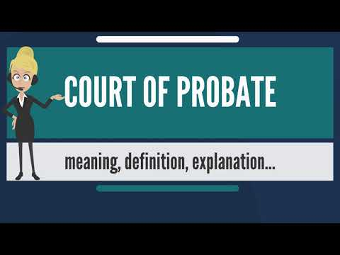 What is COURT OF PROBATE? What does COURT OF PROBATE mean? COURT OF PROBATE meaning & explanation