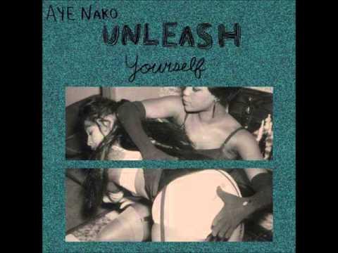 Aye Nako - Unleash Yourself (Full Album)