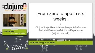 """clojureD 2017: """"From zero to app in six weeks"""" by Damiano Rühl"""