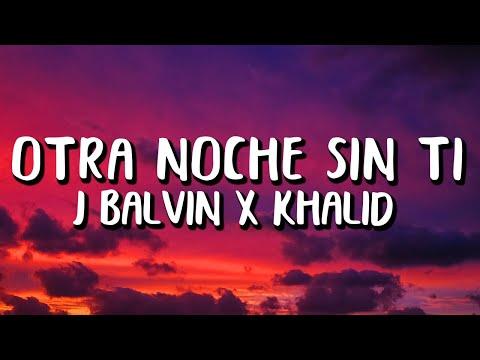 J Balvin x Khalid – Otra Noche Sin Ti (Letra/Lyrics)