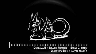 Deadmau5 & Dillon Francis - Some Chords (Seledrex & Amyte Remix)