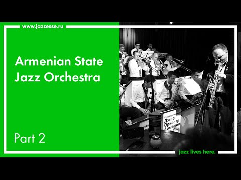 Armenian State Jazz Orchestra / Live At ESSE Jazz Club / Part 2