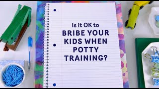 Is it OK to bribe your kids when potty-training?