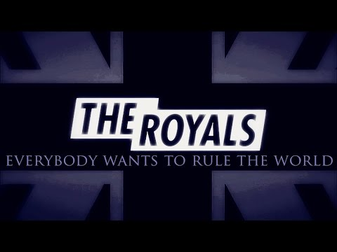 everybody wants to rule the world [ the royals ]