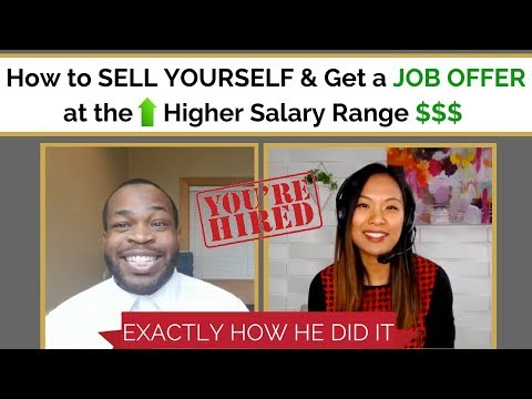 How To Sell Yourself And Get A Job Offer At The Higher Salary Range (Exactly How He Did It!)