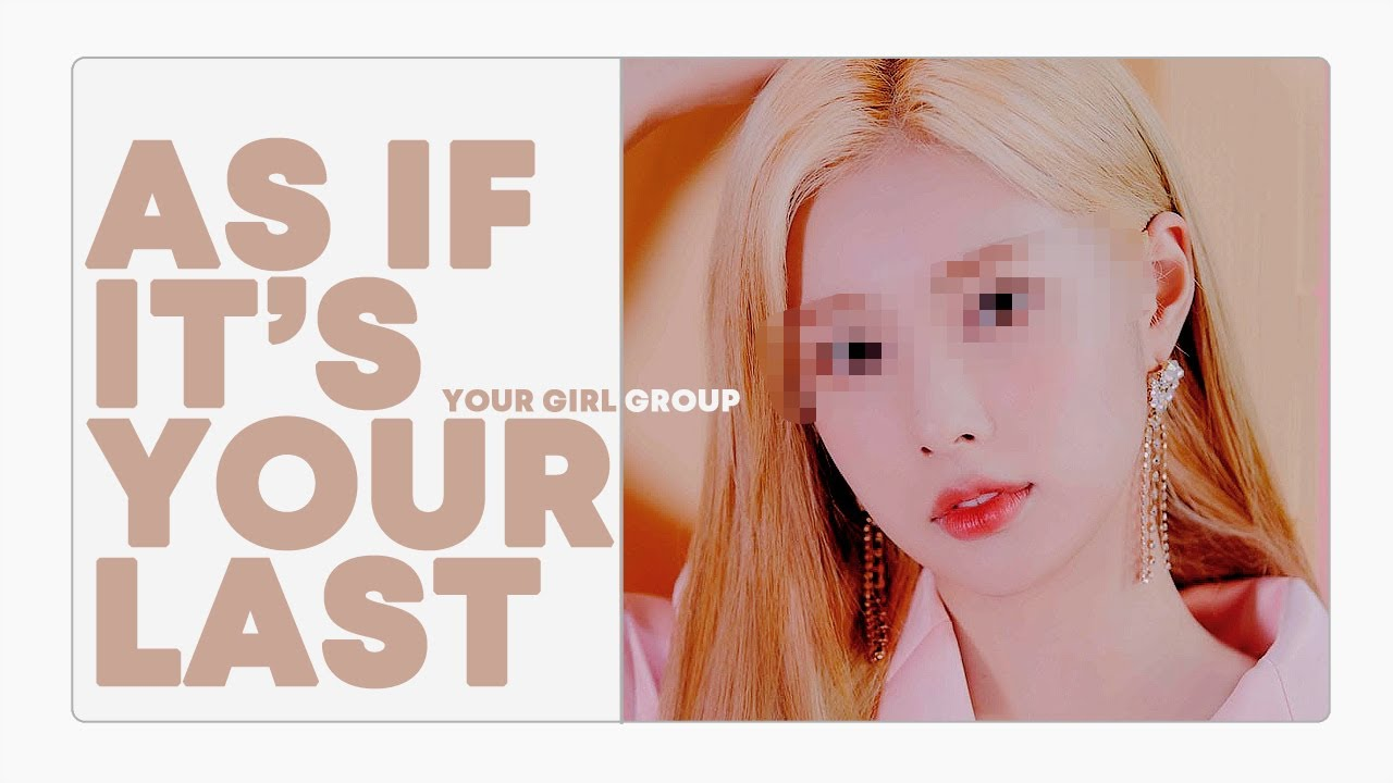 [ your girl group // 당신의 걸그룹 ] blackpink - 마지막처럼 ( as if it's your last ) // ( 9 members )