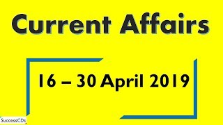 Latest GK and Current Affairs from 16th - 30th April 2019