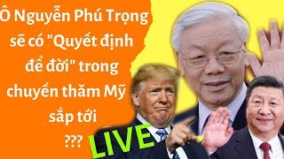 """🔴Ô Nguyễn Phú Trọng sẽ có """"Quyết định để đời"""" trong chuyến thăm Mỹ sắp tới?"""