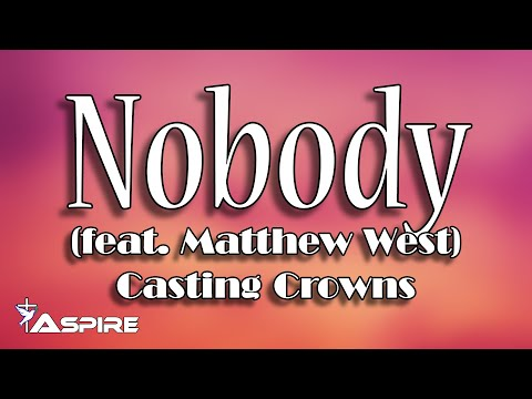 Casting Crowns Nobody Feat Matthew West Chord Lyric