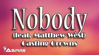 Download Nobody (lyrics) ~ Casting Crowns ~ Nobody (featuring Matthew West) Mp3 and Videos