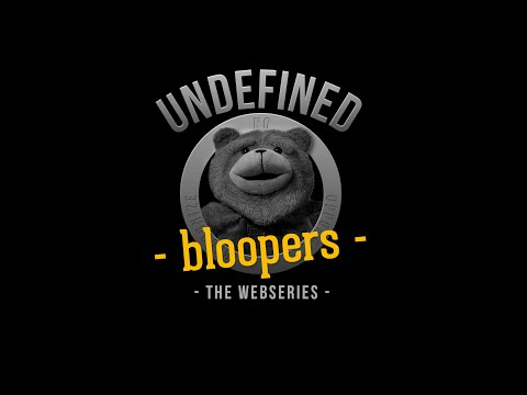 Undefined  - Bloopers
