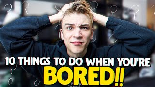 10 things to do when you're bored at home