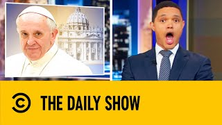 Trevor Noah Roasts The Catholic Church | The Daily Show With Trevor Noah