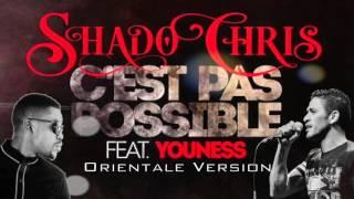 Youness ft. Shado Chris  - C'est Pas Possible  (Version Orientale)/ 2016