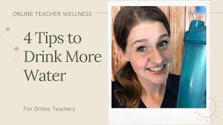 4 Tips for Online Teachers to Drink More Water: Online Teacher Wellness
