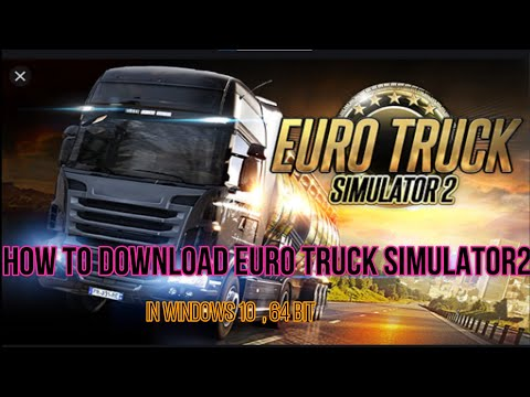 HOW DO DOWNLOAD EURO TRUCK SIMULATOR 2 FULL VERSION IN WINDOWS 10/ 64 BIT