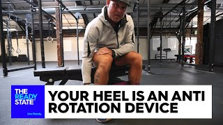 Your Heel Is An Anti Rotation Device