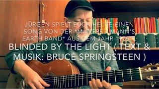 Blinded by the Light (Text & Musik: Bruce Springsteen) hier heute mal interpretiert v. Jürgen Fastje