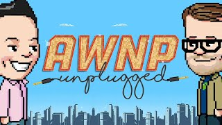 AWNP: Unplugged Ep. 1