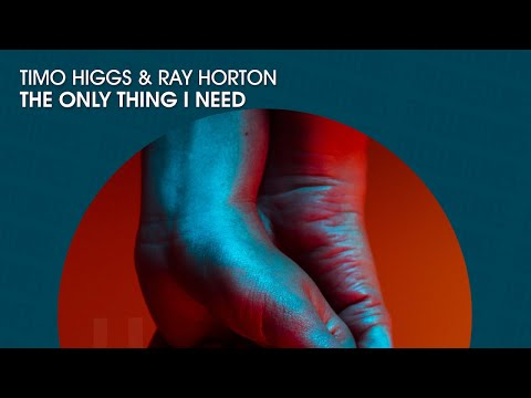 Timo Higgs & Ray Horton - The Only Thing I Need (Official)