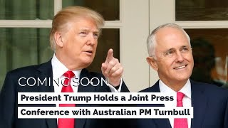 President Trump Holds a Joint Press Conference with Australian Prime Minister Turnbull