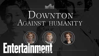 Downton Abbey Female Cast Members Play Cards Against Humanity | Entertainment Weekly