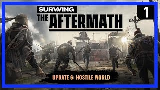 Surviving the Aftermath UPDATE 6 - HOSTILE WORLD - Hardest Difficulty - Ep 1