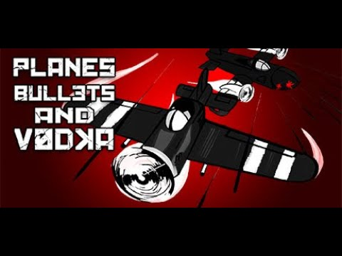 Planes, Bullets and Vodka Gameplay |