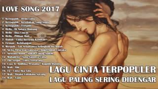LAGU CINTA INDONESIA TERPOPULER | LAGU CINTA TERBAIK PALING SERING DITONTON 2017