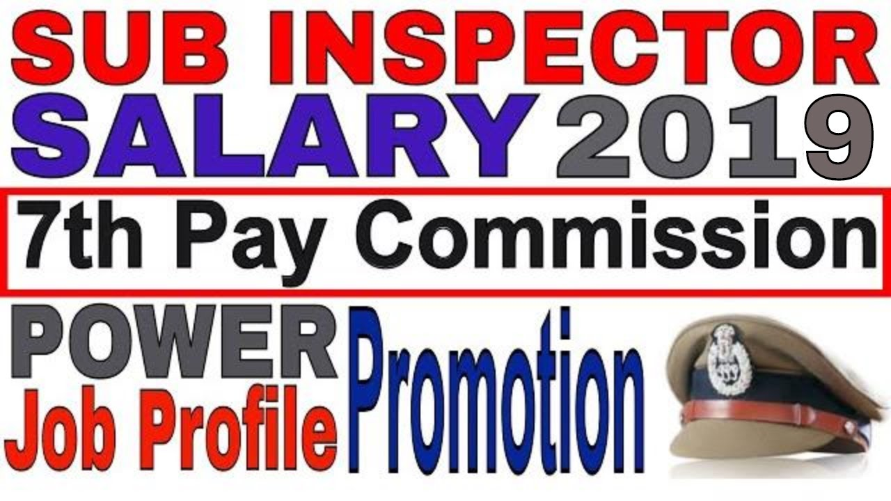 Sub Inspector Salary after 7th pay commission | Power | Job profile |  promotion | Allowances perks