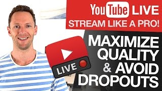 How to Livestream on YouTube: Maximize Quality and Avoid Dropouts