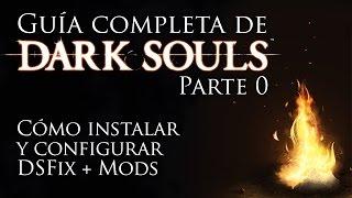 Guía Completa de Dark Souls - Parte 0 - Cómo instalar y configurar DSFix, Mods y Texturas HD